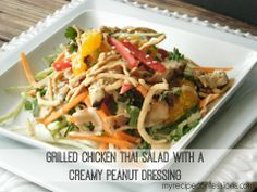 Grilled Chicken Thai Salad And A Creamy Peanut Dressing