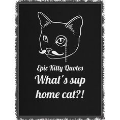 Looking for the purrfect gift? Check out What's sup home c... at http://www.epickittyquotes.com/products/whats-sup-home-cat-2?utm_campaign=social_autopilot&utm_source=pin&utm_medium=pin
