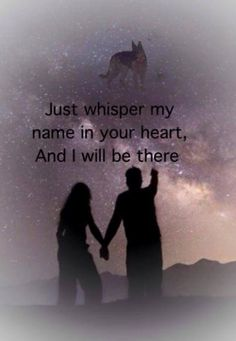 Just whisper my name in your heart, and I will be there...