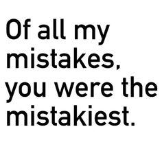YOU WERE THE MISTAKIEST