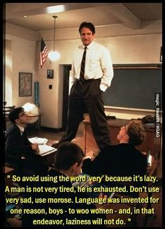 """Quoted by the almighty Mr. K in """"Dead Poets Society"""". Be sure to add this film to your bucket list if you haven't already done so."""