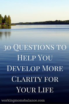 Life is supposed to be a journey and a journey means that you are going somewhere. Here are 30 questions to create some clarity for where you want to go.