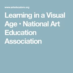 Learning in a Visual Age • National Art Education Association