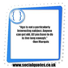 Social Quotes, Aging Quotes, Live Long, Getting Old, Health And Wellness, Author, Social Media, App, Reading