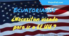 los ecuatorianos necesitan visa para Estados Unidos