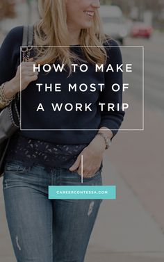 Business trips don't have to be a drag. Follow these tips to make the most of your next one. | www.careercontessa.com | #worktrip #travel #boston #workhardplayhard