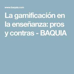 La gamificación en la enseñanza: pros y contras - BAQUIA Teaching, 21st Century, Hipster Stuff, Classroom, Games, Education, Learning