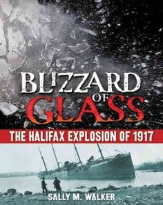 Blizzard of glass : the Halifax explosion of 1917 by Sally M. Walker. Click the cover image to check out or request the teen kindle.