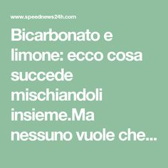 Bicarbonato e limone: ecco cosa succede mischiandoli insieme. Bicarbonate and lemon: this is what happens mixing them insieme.Ma nobody wants us to know! - Speed New Health And Wellness Quotes, How To Stay Healthy, Shit Happens, Reading, Fitness, Underwear, Outfit, Beauty, Home
