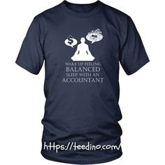 Accountant T-shirt - Wake up balanced. Sleep with an accountant Shop NOW! #shirt #accountant #print