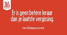 Er is geen betere leraar dan je laatste vergissing. #zelfvertrouwen #groei #quote