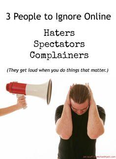3 People You Need to Ignore Online. http://michaelhyatt.com/ignore-people-online.html