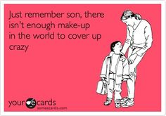Funny Breakup Ecard: Just remember son, there isnt enough make-up in the world to cover up crazy.