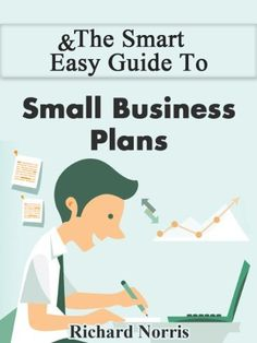 The Smart & Easy Guide To Small Business Plans: How to Write a Successful Small Business Plan for Your Startup Company by Richard Norris, http://www.amazon.com/dp/B00FTSR2YA/ref=cm_sw_r_pi_dp_Rtuxsb1W6SZSE