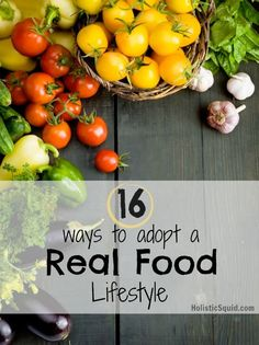 Sixteen Ways to Adopt a 'Real' Food Lifestyle    Read more: http://holisticsquid.com/wise-nutrition/#ixzz2jteYywH7