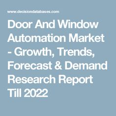 Door And Window Automation Market - Growth, Trends, Forecast & Demand Research Report Till 2022