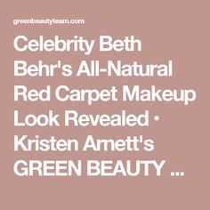 Celebrity Beth Behr's All-Natural Red Carpet Makeup Look Revealed • Kristen Arnett's GREEN BEAUTY TEAM