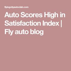 Auto Scores High in Satisfaction Index | Fly auto blog