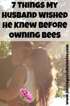 Go kiss your wife, she deserves it. And so do you, for spoiling your wife with a hive of bees. 7 things you wished you had known before owning bees.