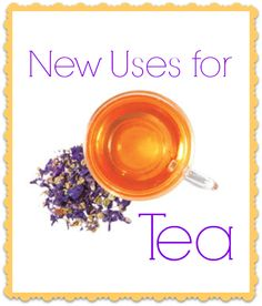 It's not just a drink! Discover six new uses for tea.