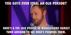 Have you ever stolen an old person