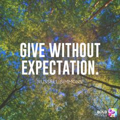 Give without the expectation of receiving something in return. The reward will be greater if you do! I Love You Quotes, Amazing Quotes, Quote Of The Day, Quotes To Live By, Life Quotes, Positive Quotes, Motivational Quotes, Inspirational Quotes, Positive Life