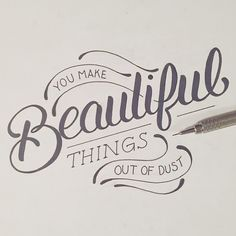 """""""You make beautiful things out of the dust. #typography #handlettering"""""""