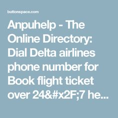 Anpuhelp - The Online Directory: Dial Delta airlines phone number for Book flight ticket over 24/7 helpline service at ButtonSpace - Social Media Buttons | Social Network Buttons | Share Buttons
