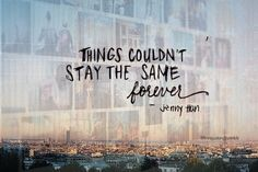   ◾Jenny Han is one of my favorite authors, and we all know life is always moving, always changing, if you don't move with it it can be hard to catch up with in the future◾  