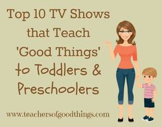 Top 10 TV Shows that Teach 'Good Things' to Toddlers www.teachersofgoodthings.com