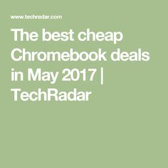 The best cheap Chromebook deals in May 2017 | TechRadar