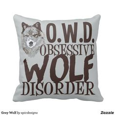 Grey Wolves Pillow with Obsessive Wolf Disorder written in cool fonts.