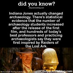 I wanted to be an archaeologist, but then I was disappointed that it wasn't the same as Indy's adventures.