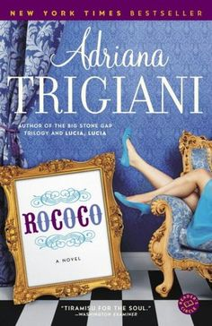 ROCOCO:   Adriana Trigiani - Not my favorite Adriana, but it proves that all Italians can understand each other like no one else can