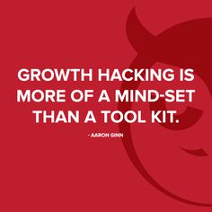 Growth Hacking is more of a mind-set than a tool kit.