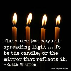Be the candle or be the mirror