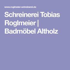 Schreinerei Tobias Roglmeier | Badmöbel Altholz