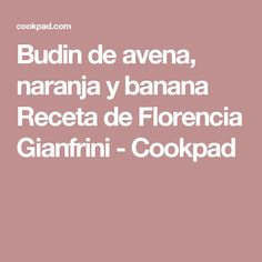 Budin de avena, naranja y banana Receta de Florencia Gianfrini - Cookpad