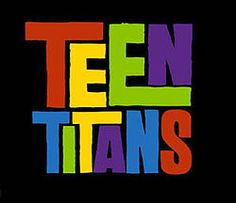 Teen Titans I LOVE this show! Why did it have to end???????