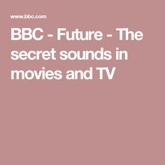 BBC - Future - The secret sounds in movies and TV Secret Code, The Secret, Prioritize, We Need, Bbc, Health And Wellness, Internet, Coding, Earth