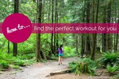 How to Find the Perfect Workout for You - 4 steps to finding the fitness routine you fall in love with