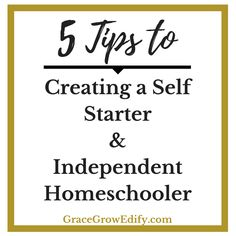 5 Tips to Creating a Self Starter and Independent Homeschooler.Tips for fostering your child's skills to become a self starter and independent homeschooler.