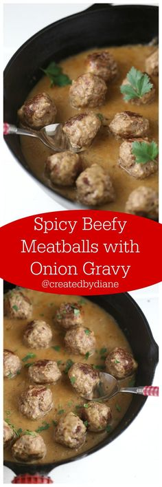Spicy Beefy Meatballs with Onion Gravy from @createdbydiane