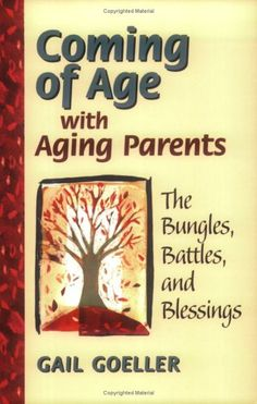 Coming of Age with Aging Parents: The Bungles, Battles, and Blessings by Gail Goeller http://www.amazon.com/dp/0974633801/ref=cm_sw_r_pi_dp_hJmGvb03XQQRF