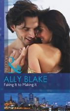 Faking It to Making It (Mills & Boon Modern) By Ally Blake