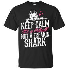 Dogs Pitbull Shirts Keep Calm a Pitbull not a freakin' Shark T-shirts Hoodies Sweatshirts