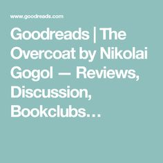 Goodreads | The Overcoat by Nikolai Gogol — Reviews, Discussion, Bookclubs…