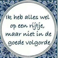 Ik heb alles wel op een rijtje, maar niet in de goede volgorde. I have everything on a list, but not in the right order. Favorite Quotes, Best Quotes, Funny Quotes, Dutch Words, Words Quotes, Sayings, Dutch Quotes, One Liner, True Words