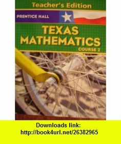 Texas Mathematics Course 2 (9780131340091) Randall I. Charles, Illingworth/McNemar/Mills/Ramirez/Reeves , ISBN-10: 0131340093  , ISBN-13: 978-0131340091 ,  , tutorials , pdf , ebook , torrent , downloads , rapidshare , filesonic , hotfile , megaupload , fileserve