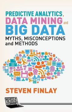 """Read """"Predictive Analytics, Data Mining and Big Data Myths, Misconceptions and Methods"""" by S. Finlay available from Rakuten Kobo. This in-depth guide provides managers with a solid understanding of data and data trends, the opportunities that it can . Data Science, Computer Science, Computer Coding, Computer Tips, Computer Programming, Open Data, Big Data Technologies, Deep Learning, Celebration Quotes"""